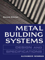 Metal Building Systems Design and Specifications 2/E: Design and Specifications - Newman
