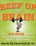 Beef Up Your Brain: The Big Book of 301 Brain-Building Exercises, Puzzles and Games! - Michel Noir
