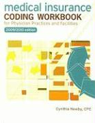 Medical Insurance Coding Workbook for Physician Practices and Facilities, 2009 - 2010 Edition