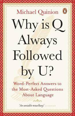 Why is Q always followed by U ? ; word-perfect answers to the most-asked questions about language - Quinion, Michael