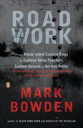 Road Work: Among Tyrants, Heroes, Rogues, and Beasts - Bowden, Mark