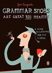 Grammar Snobs Are Great Big Meanies: A Guide to Language for Fun and Spite - Casagrande, June