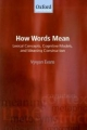 How Words Mean: Lexical Concepts, Cognitive Models, and Meaning Construction - Vyvyan Evans