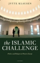 Islamic Challenge: Politics and Religion in Western Europe - Jytte Klausen