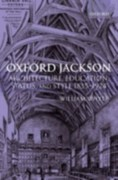 William Whyte: Oxford Jackson: Architecture, Education, Status, and Style 1835-1924