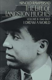 The Life of Langston Hughes: Volume II: 1941-1967: I Dream a World - Rampersad, Arnold