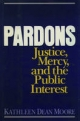 Pardons: Justice, Mercy, and the Public Interest - Kathleen Dean Moore