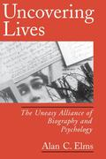 Alan C. Elms: Uncovering Lives: The Uneasy Alliance of Biography and Psychology