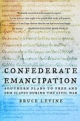Confederate Emancipation Southern Plans to Free and Arm Slaves during the Civil War - LEVINE BRUCE