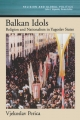 Balkan Idols: Religion and Nationalism in Yugoslav States - Vjekoslav Perica
