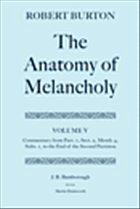 The Anatomy of Melancholy: Volume V: Commentary from Part.1, Sect.2, Memb.4, Subs.1 to the End of the Second Partition - Burton, Robert