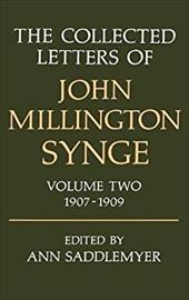 The Collected Letters of John Millington Synge: Volume 2: 1907-1909 - Synge, J. M. / Saddlemyer, Ann