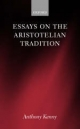 Essays on the Aristotelian Tradition - Anthony Kenny