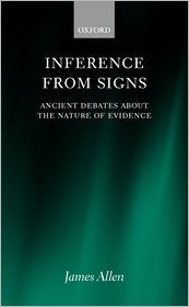 Inference from Signs: Ancient Debates about the Nature of Evidence - James Allen