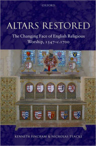 Altars Restored: The Changing Face of English Religious Worship, 1547-c.1700 - Kenneth Fincham
