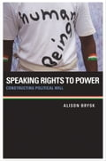 Speaking Rights to Power: Constructing Political Will - Alison Brysk