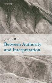 Between Authority and Interpretation: On the Theory of Law and Practical Reason - Raz, Joseph