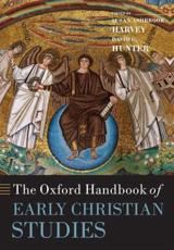The Oxford Handbook of Early Christian Studies - Susan Ashbrook Harvey (editor), David G Hunter (editor)