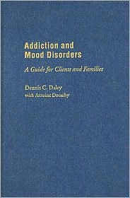 Addiction and Mood Disorders: A Guide for Clients and Families - Dennis C. Daley