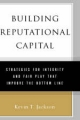 Building Reputational Capital: Strategies for Integrity and Fair Play that Improve the Bottom Line - Kevin T. Jackson