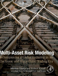 Multi-Asset Risk Modeling: Techniques for a Global Economy in an Electronic and Algorithmic Trading Era - Morton Glantz