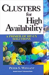 Clusters for High Availability: A Primer of HP-UX Solutions - Weygant, Peter / Hewlett-Packard Company