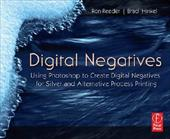 Digital Negatives: Using Photoshop to Create Digital Negatives for Silver and Alternative Process Printing - Reeder, Ron / Hinkel, Brad