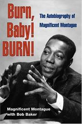 Burn, Baby! Burn!: The Autobiography of Magnificent Montague - Montague, Nathaniel / Montague, Magnificent / Baker, Bob