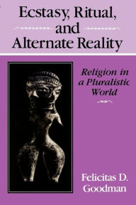 Ecstacy, Ritual, And Alternate Reality - Felicitas D. Goodman