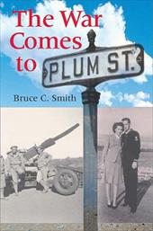 The War Comes to Plum Street - Smith, Bruce C.