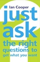 Just Ask the Right Questions to Get What You Want - Ian Cooper