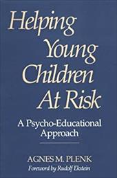 Helping Young Children at Risk: A Psycho-Educational Approach - Plenk, Agnes M.