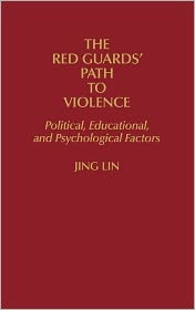 The Red Guards' Path To Violence - Jing Lin
