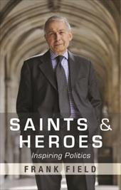 Saints and Heroes: Inspiring Politics - Field, Frank