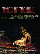 Times of Trouble: Violence in Russian Literature and Culture