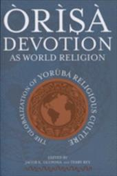 Orisa Devotion as World Religion: The Globalization of Yoruba Religious Culture - Olupona, Jacob K. / Rey, Terry