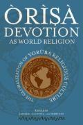 Orisa Devotion as World Religion: The Globalization of Yoruba Religious Culture