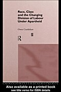 Race, Class and the Changing Division of Labour Under Apartheid - Owen Crankshaw