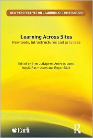 Learning Across Sites: New Tools, Infrastructures and Practices - Andreas Lund Edited by Sten R. Ludvigsen, Ingvill Rasmussen (Editor)