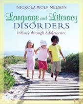 Language and Literacy Disorders: Infancy Through Adolescence - Nelson, Nickola Wolf