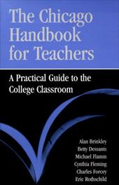 The Chicago Handbook for Teachers: A Practical Guide to the College Classroom - Brinkley, Alan / Dessants, Betty / Flamm, Michael