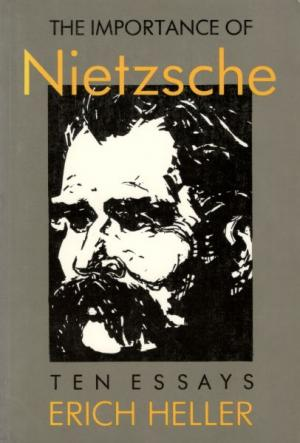 The Importance of Nietzsche. Ten Essays. - Nietzsche, Friedrich] Heller, Erich.