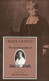 Crusade for Justice: The Autobiography of Ida B. Wells - Wells, Ida B. / Wells, Ada B. / Duster, Alfreda M.