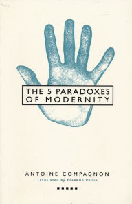 Five Paradoxes of Modernity - Antoine Compagnon
