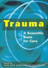 Trauma: A Scientific Basis for Care - Gosling, Peter / Alpar, Emin Kaya