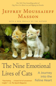 Nine Emotional Lives of Cats: A Journey into the Feline Heart - Jeffrey Moussaieff Masson