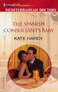 The Spanish Consultant's Baby (Presents Series: Mediterranean Doctors) - Kate Hardy