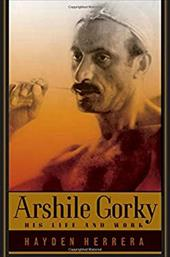 Arshile Gorky: His Life and Work - Herrera, Hayden