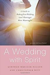A Wedding with Spirit: A Guide to Making Your Wedding (and Marriage) More Meaningful - Nelson, Gertrud Mueller / Witt, Christopher