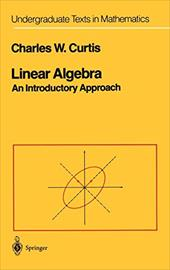 Linear Algebra: An Introductory Approach - Curtis, Charles W.